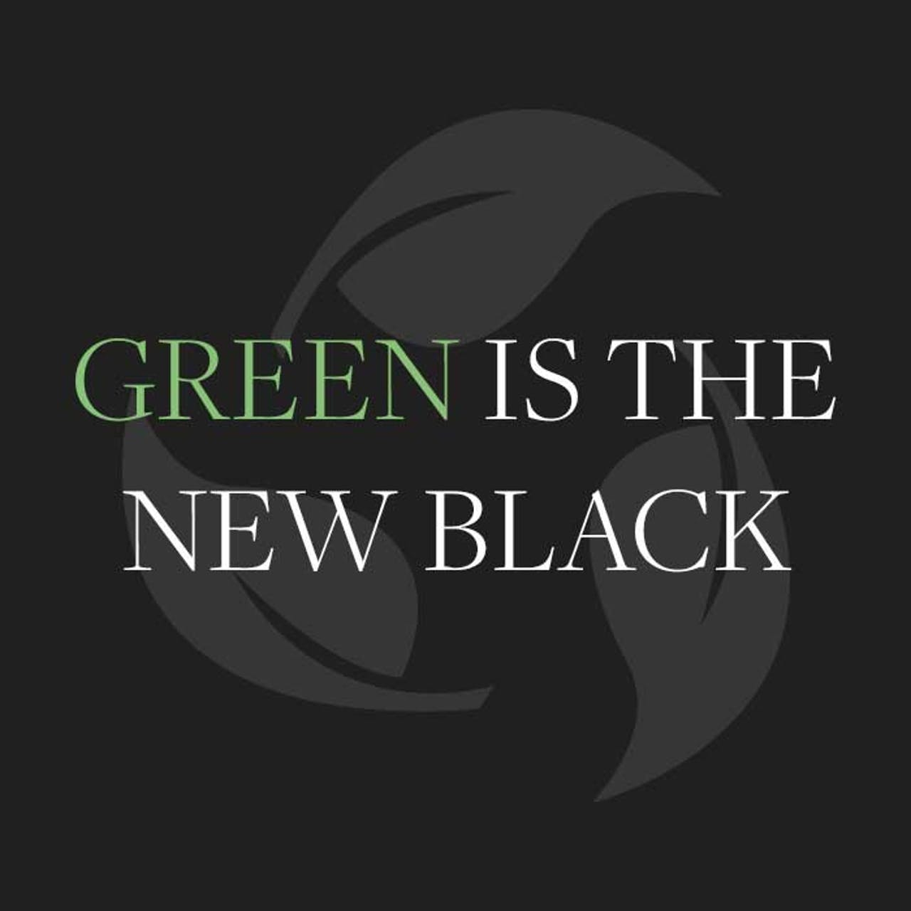 Green is the New black text and recycling icon
