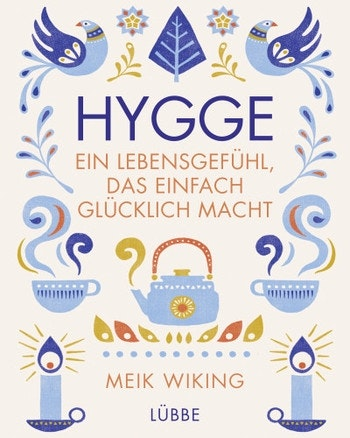 Mai Wiking - HYGGE. Ein Lebensgefühl, das einfach glücklich macht