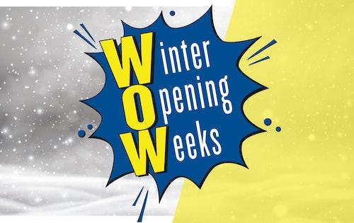 WOW Winter Opening Weeks